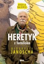 Heretyk z familoka. Biografia Janoscha