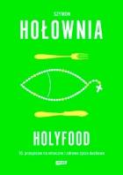 Holyfood, czyli 10 przepisów na smaczne i zdrowe życie duchowe