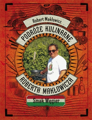 Podróże kulinarne Roberta Makłowicza. Smak Węgier