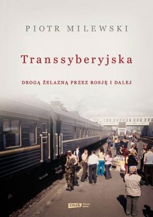 Transsyberyjska. Drogą żelazną przez Rosję i dalej