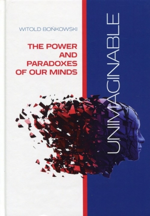 Unimaginable The Power and Paradoxes of our Minds