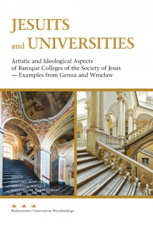 Jesuits and Universities Artistic and Ideological Aspects of Baroque Colleges of the Society of Jesus