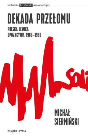 Dekada przełomu Polska lewica opozycyjna 1968-1980 Od demokracji robotniczej do narodowego paternalizmu