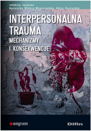 Interpersonalna trauma Mechanizmy i konsekwencje