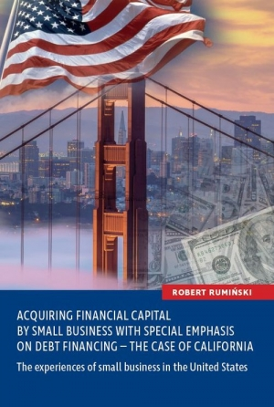 Acquiring financial capital by small business with special emphasis on debt financing - the case of California The experiences of small business in the United States