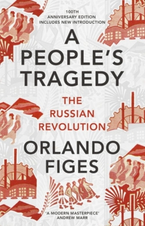 A People's Tragedy The Russian Revolution Centenary Edition with New Introduction