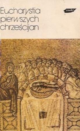 Eucharystia pierwszych chrześcijan. Ojcowie kościoła nauczają o Eucharystii. Ojcowie żywi, T. VII