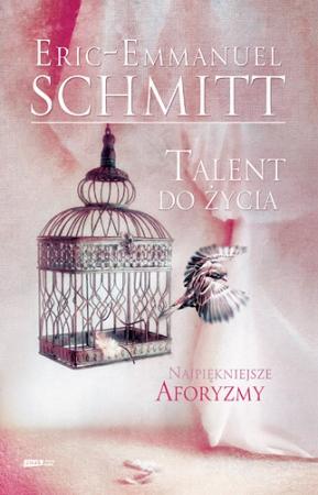 Talent do życia. Najpiękniejsze cytaty z książek Erica-Emmanuela Schmitta