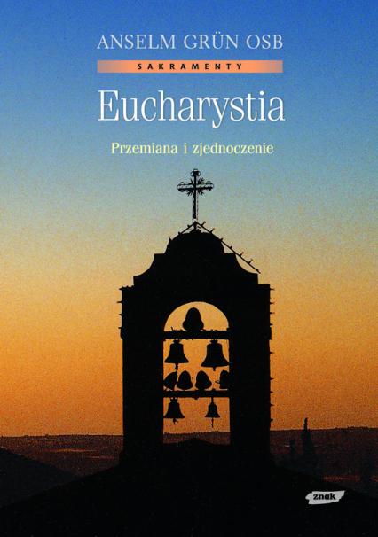 Eucharystia. Przemiana i zjednoczenie - Anselm Grün  | okładka