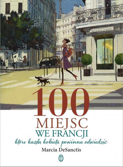 100 miejsc we Francji,  które każda kobieta powinna odwiedzić - Marcia DeSanctis | okładka