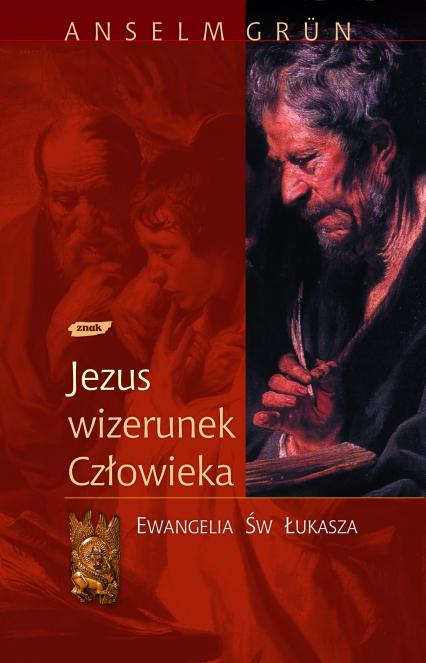 Jezus - wizerunek człowieka. Ewangelia św. Łukasza - Anselm Grün  | okładka