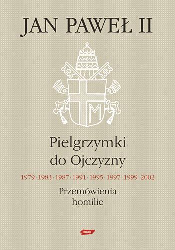 Pielgrzymki do Ojczyzny 1979, 1983, 1987, 1991, 1995, 1997, 1999, 2002. Przemówienia, homilie - papież   Jan Paweł II  | okładka