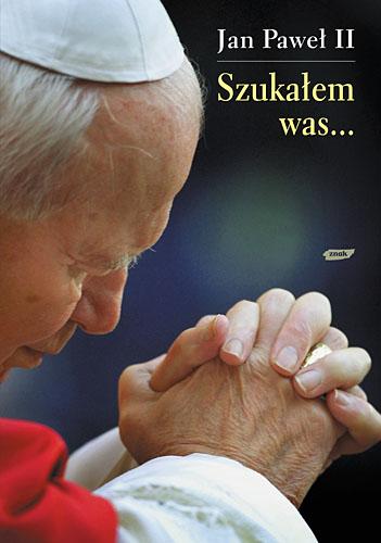 Szukałem was... - papież   Jan Paweł II  | okładka