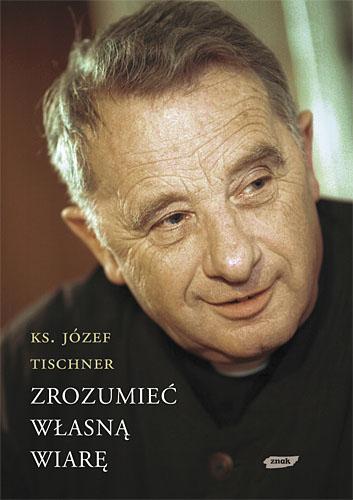 Zrozumieć własną wiarę - ks. Józef Tischner  | okładka