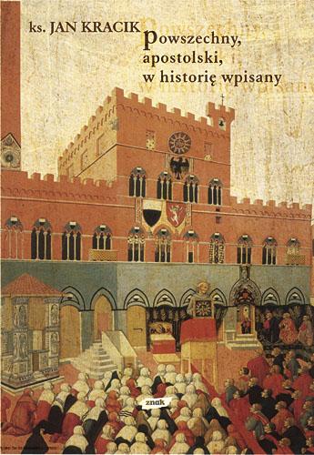 Powszechny, apostolski, w historię wpisany. Z wędrówek po kościelnej przeszłości - ks. Jan Kracik  | okładka
