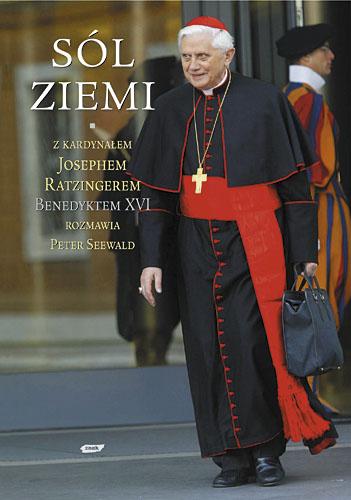 Sól ziemi. Chrześcijaństwo i Kościół katolicki na przełomie tysiącleci. Z kardynałem Josephem Ratzingerem, Benedyktem XVI rozmawia Peter Seewald