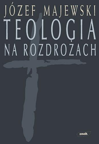 Teologia na rozdrożach - Józef Majewski  | okładka