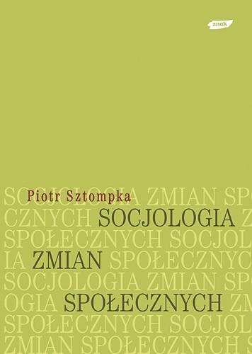 Socjologia zmian społecznych - Piotr Sztompka  | okładka
