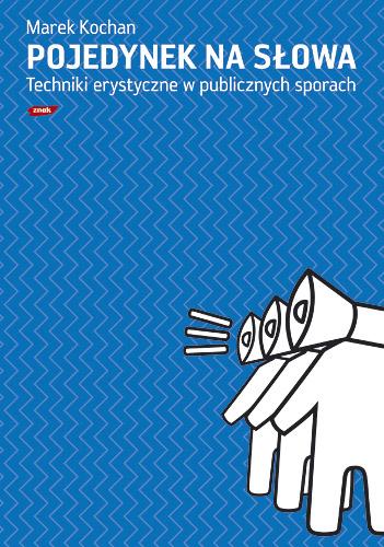 Pojedynek na słowa. Techniki erystyczne w publicznych sporach - Marek Kochan  | okładka