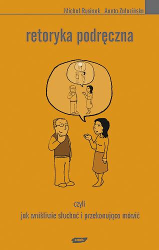 Retoryka podręczna. Czyli jak wnikliwie słuchać i przekonująco mówić - Michał Rusinek, Aneta Załazińska  | okładka