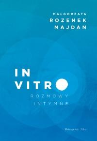 In vitro. Rozmowy intymne - Małgorzata Rozenek-Majdan | okładka