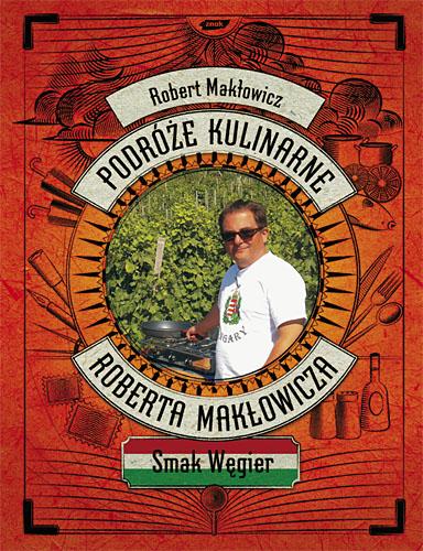 Podróże kulinarne Roberta Makłowicza. Smak Węgier - Robert Makłowicz  | okładka