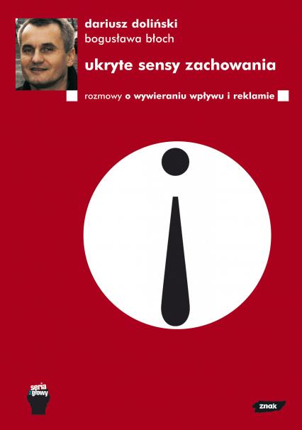 Ukryte sensy zachowania. Rozmowy o wywieraniu wpływu i reklamie - Dariusz Doliński, Bogusława Błoch  | okładka