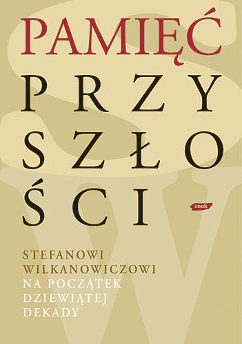 Pamięć przyszłości. Stefanowi Wilkanowiczowi na początek dziewiątej dekady -  | okładka