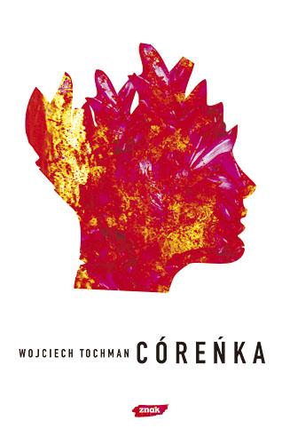 Córeńka - Wojciech Tochman  | okładka
