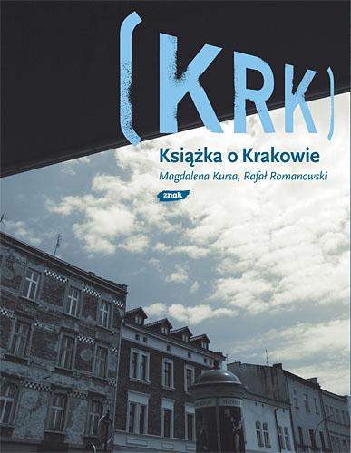 KRK. Książka o Krakowie - Magdalena Kursa, Rafał Romanowski  | okładka