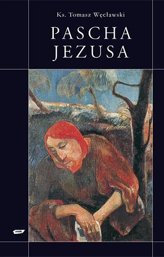Pascha Jezusa - ks. Tomasz Węcławski, Wojciech ... | okładka