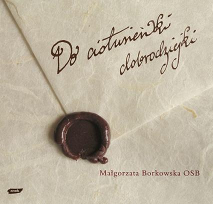 Do ciotusieńki dobrodziejki - s. Małgorzata Borkowska OSB  | okładka