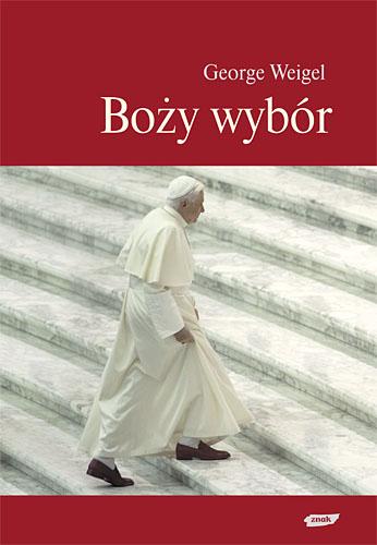 Boży wybór. Papież Benedykt XVI i przyszłość Kościoła katolickiego - George Weigel  | okładka