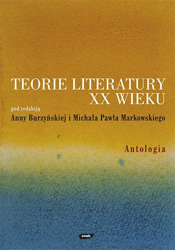 Teorie literatury XX wieku. Antologia - Anna Burzyńska, Michał P. Markowski | okładka