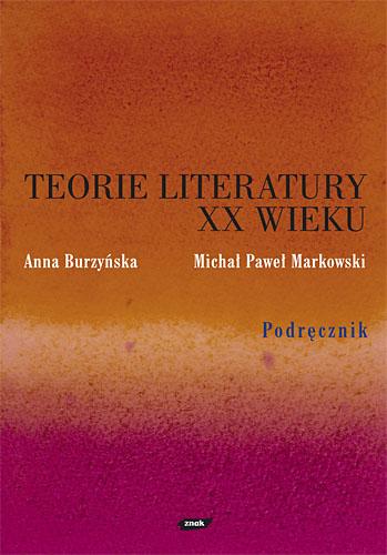 Teorie literatury XX wieku. Podręcznik - Michał P. Markowski, Anna Burzyńska | okładka