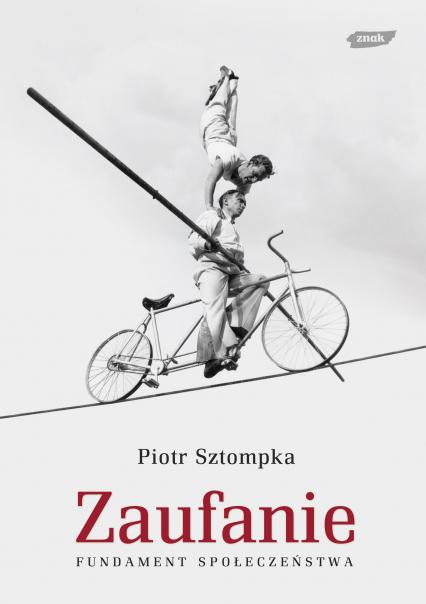 Zaufanie. Fundament społeczeństwa - Piotr Sztompka  | okładka