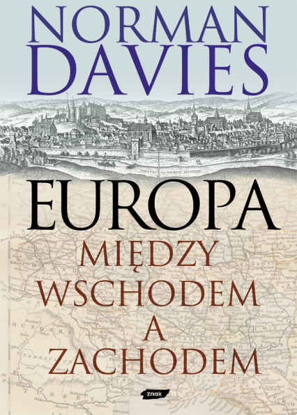 Europa - między Wschodem a Zachodem - Norman Davies  | okładka