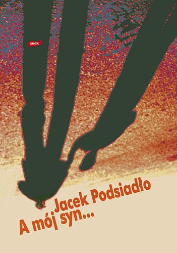 A mój syn... Wybór felietonów - Jacek Podsiadło  | okładka