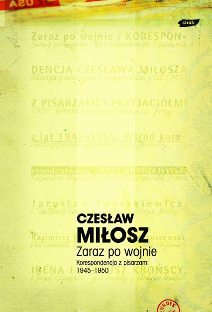 Zaraz po wojnie. Korespondencja z pisarzami 1945-1950 - Czesław Miłosz  | okładka