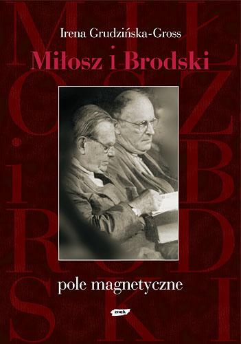 Miłosz i Brodski. Pole magnetyczne - Irena Grudzińska-Gross  | okładka