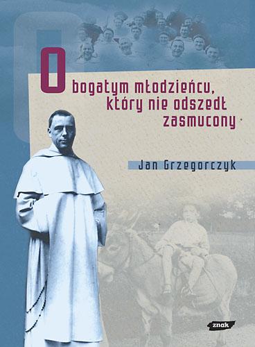 O bogatym młodzieńcu, który nie odszedł zasmucony. Bł. Michał Czartoryski (1897-1944) - Jan Grzegorczyk  | okładka