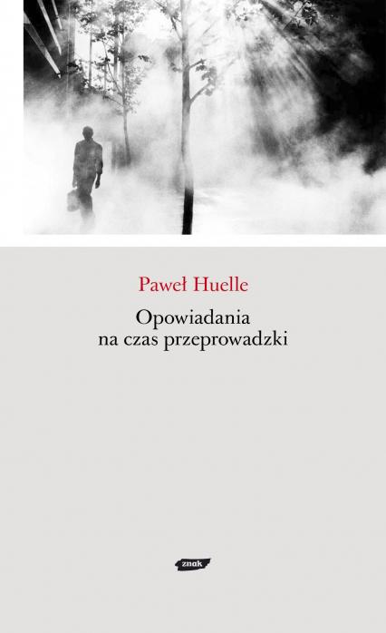 Opowiadania na czas przeprowadzki - Paweł Huelle  | okładka