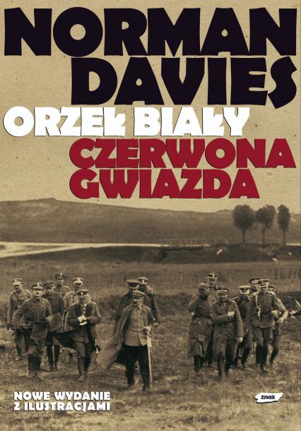 Orzeł biały, czerwona gwiazda. Wojna polsko-bolszewicka 1919-1920 - Norman Davies  | okładka