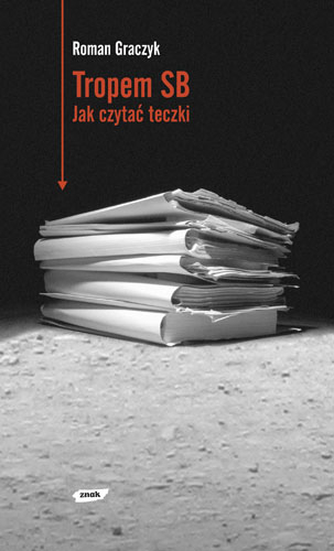 Tropem SB. Jak czytać teczki - Roman Graczyk  | okładka
