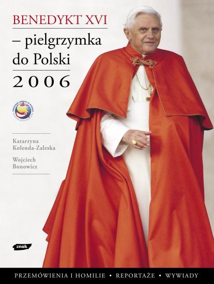 Benedykt XVI - pielgrzymka do Polski 2006 - Katarzyna Kolenda-Zaleska, Wojciech ... | okładka