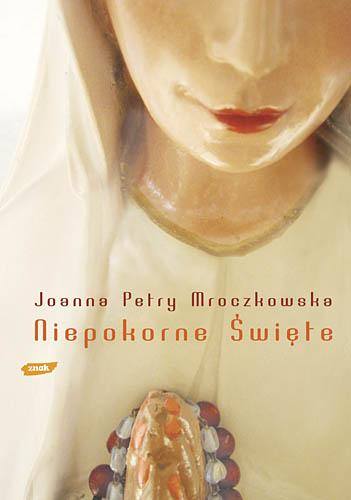 Niepokorne święte - Joanna Petry Mroczkowska  | okładka