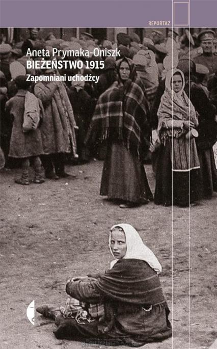 Bieżeństwo 1915. Zapomniani uchodźcy - Aneta Prymaka-Oniszk | okładka