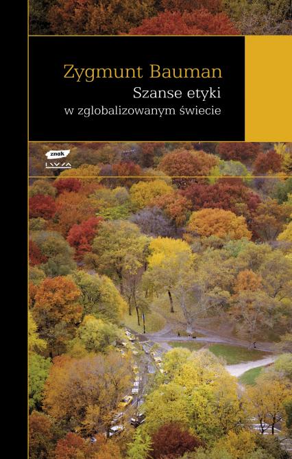 Szanse etyki w zglobalizowanym świecie - Zygmunt Bauman  | okładka