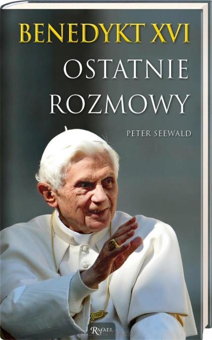 Benedykt XVI Ostatnie rozmowy - Peter Seewald | okładka
