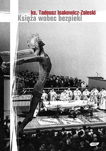 Księża wobec bezpieki na przykładzie Archidiecezji krakowskiej - Tadeusz Isakowicz-Zaleski  | okładka